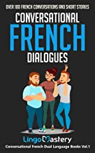 Conversational French Dialogues: Over 100 French Conversations and Short Stories (Conversational French Dual Language Book...