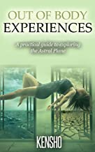 Out of Body Experiences: A Practical Guide to Exploring the Astral Plane