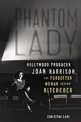 Phantom Lady: Hollywood Producer Joan Harrison, the Forgotten Woman Behind Hitchcock Kindle Edition