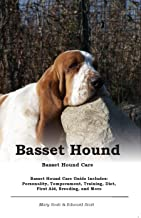 Basset Hound. Basset Hound Care. Basset Hound Care Guide Includes: Personality, Temperament, Training, Diet, First Aid, Breeding, and More (English Edition)