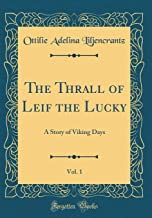 The Thrall of Leif the Lucky, Vol. 1: A Story of Viking Days (Classic Reprint)