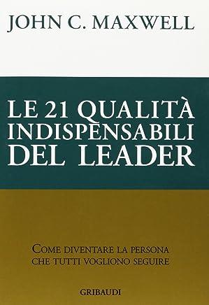 Le 21 Qualità Indispensabili del Leader