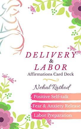 Pregnancy: DELIVERY & LABOR Affirmations Card Deck: Includes Positive Self-talk, Fear & Anxiety Release, Labor Preparation