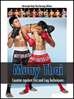 Muay Thai: Counter against Fist and Leg Techniques