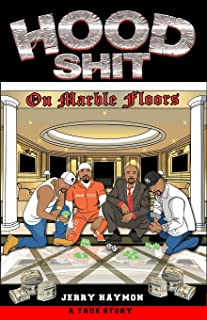 Hood Shit On Marble Floors: One Man's Journey; From the Streets, to Corporate America, to City Hall, to Federal Prison