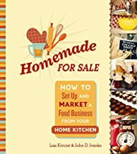 Homemade for Sale: How to Set Up and Market a Food Business from Your Home Kitchen