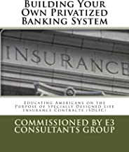 Building Your Own Privatized Banking System: Educating Americans on The Purpose of Specially Designed Life Insurance Contracts (SDLIC)
