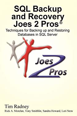 SQL Backup and Recovery Joes 2 Pros: Techniques for Backing up and Restoring Databases in SQL Server