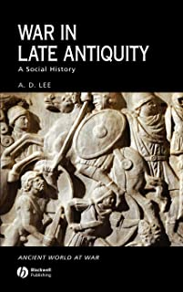War in Late Antiquity: A Social History (Ancient World at War)