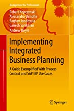 Implementing Integrated Business Planning: A Guide Exemplified With Process Context and SAP IBP Use Cases (Management for Professionals)