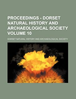 Proceedings - Dorset Natural History and Archaeological Society Volume 10