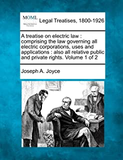 A Treatise on Electric Law: Comprising the Law Governing All Electric Corporations, Uses and Applications: Also All Relati...