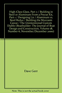 High-Class Glass, Part 2 / Building in Steel or Aluminum From a Precut Kit, Part 1 / Designing Liz / Aluminum vs. Steel Redux / Building the Moccasin Canoe / The Unintentional Custom Diablo (Boatbuilder: The Journal of Boat Design and Construction, Volume 18, Number 6, November/December 2000)