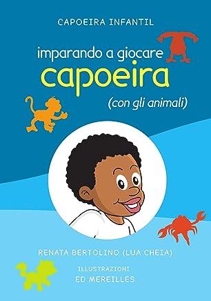 Imparando a giocare capoeira (con gli animali) (Capoeira Infantil Vol. 2)