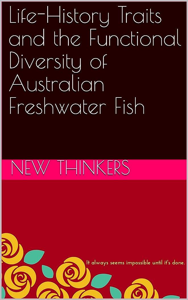 インゲン役に立たない困難Life-History Traits and the Functional Diversity of Australian Freshwater Fish (English Edition)