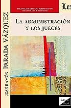 La Administración Y Los Jueces (Spanish Edition)
