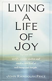 Living a Life of Joy: Tap into the World's Ancient Wisdom and Reach a New Level of Well-Being and Delight