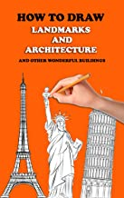 How To Draw Landmarks and Architecture : how to draw buildings architecture (English Edition)
