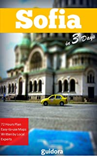 Sofia in 3 Days (Travel Guide 2019): Best Things to Do in Sofia, Bulgaria: What to See and Do, Where to Stay, Shop, Go out. Local Tips to Save Money and Time. Includes Google Maps to all Spots.