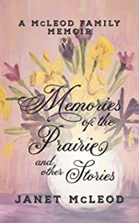 Memories of the Prairie and Other Stories: A McLeod Family Memoir