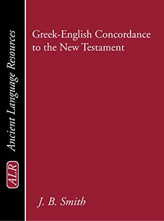 Greek-English Concordance to the New Testament: A Tabular and Statistical Greek-english Concordance Based on the King James Version With an English-to-greek Index