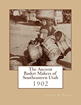 The Ancient Basket Makers of Southeastern Utah: 1902