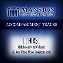 I Thirst (Made Popular by the Cathedrals) [Accompaniment Track]