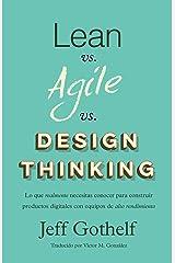 Lean vs Agile vs Design Thinking: Lo que realmente necesitas conocer para construir productos digitales con equipos de alto rendimiento (Spanish Edition) Kindle Edition