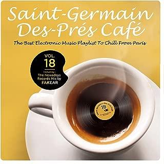 Saint-Germain-Des-Prés Café Vol.18: The Best Electronic Music Playlist to Chill From Paris (Including: The Nowadays Records Mix by Fakear)