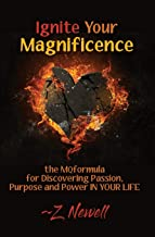 Ignite Your Magnificence: the MQformula for Discovering Passion, Purpose and Power IN YOUR LIFE