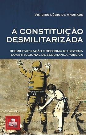 A constituição desmilitarizada: Desmilitarização e reforma do sistema constitucional de segurança pública