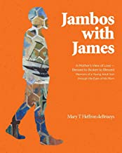 Jambos With James: A Mother's View of Loss - Blessed to Broken to Blessed Memoirs of a Young Adult Son through the Eyes of...