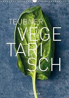 TEUBNER VEGETARISCH (Wandkalender 2022 DIN A3 hoch): Ein Füllhorn an fleischlosen kulinarischen Köstlichkeiten, frisch, si...