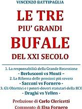 LE TRE PIU' GRANDI BUFALE DEL XXI SECOLO: La responsabilità della Grande Recessione: Berlusconi o Monti. La Riforma delle ...