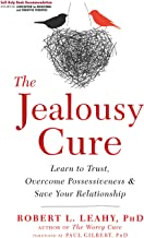 The Jealousy Cure: Learn to Trust, Overcome Possessiveness, and Save Your Relationship