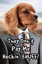 They Don't Pay Me Heckin' ENUFF!: Doggo Notebook