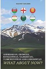 AZERBAIJAN, GEORGIA, KYRGYZSTAN, TAJIKISTAN, TURKMENISTAN AND UZBEKISTAN: WHAT ABOUT NOW? Paperback