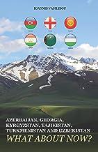 Azerbaijan, Georgia, Kyrgyzstan, Tajikistan, Turkmenistan and Uzbekistan: What about Now?
