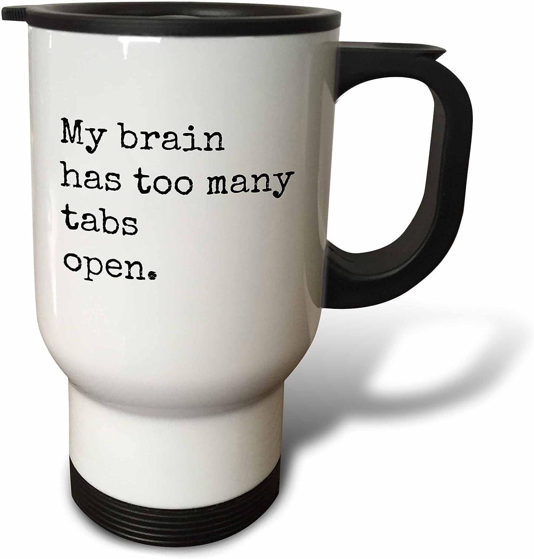 3dRose My Brain Has Too Many Tabs Open Travel Mug, 14 oz, White