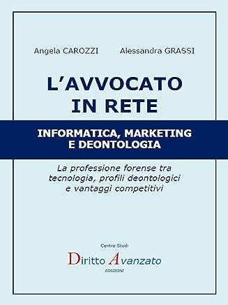 L'AVVOCATO IN RETE  Informatica, marketing e deontologia: La professione forense tra  tecnologia, profili deontologici  e vantaggi competitivi