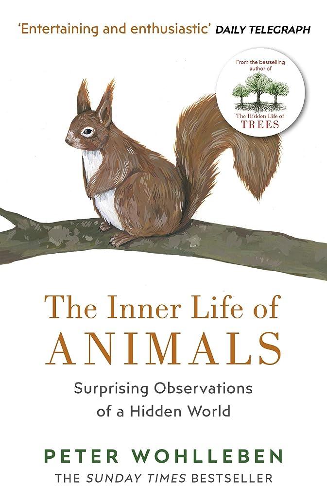 みなす活気づく激しいThe Inner Life of Animals: Surprising Observations of a Hidden World (English Edition)