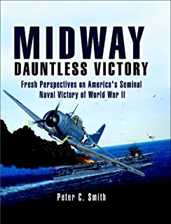 Midway: Dauntless Victory: Fresh Perspectives on America's Seminal Naval Victory of World War II (English Edition)