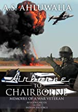 Airborne to Chairborne: Memoirs of a War Veteran Aviator-Lawyer of the Indian Air Force