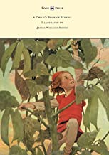 A Child's Book of Stories - Illustrated by Jessie Willcox Smith (English Edition)