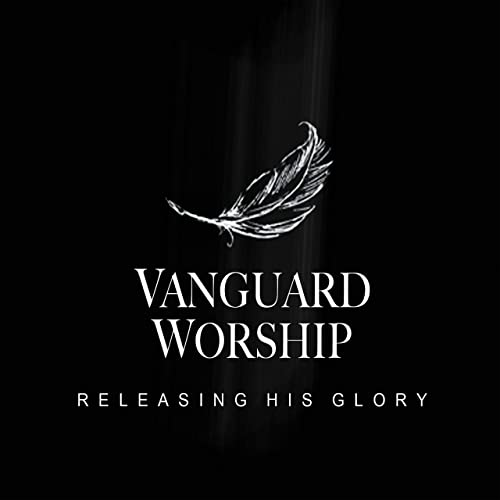Vanguard Worship - Releasing His Glory (2019)