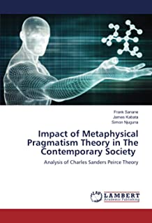 Impact of Metaphysical Pragmatism Theory in The Contemporary Society: Analysis of Charles Sanders Peirce Theory