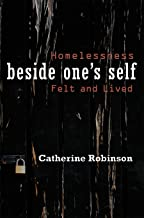 Beside One's Self: Homelessness Felt and Lived (Space, Place and Society)