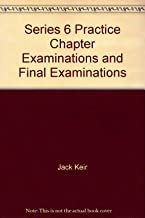 Series 6 Practice Chapter Examinations and Final Examinations