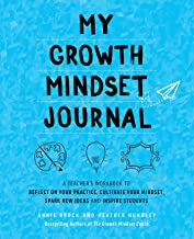 My Growth Mindset Journal: A Teacher's Workbook to Reflect on Your Practice, Cultivate Your Mindset, Spark New Ideas and I...