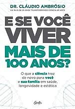 E se você viver mais de 100 anos?: O que a ciência traz de novo para você e sua família em saúde, longevidade e estética (Portuguese Edition)